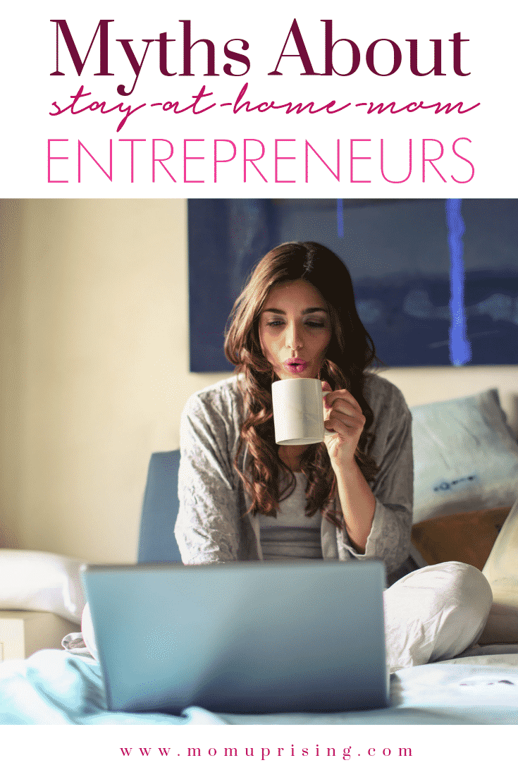 Myths About Stay-At-Home-Mom Entrepreneurs