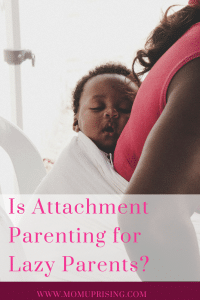 Attachment parenting is for lazy parents