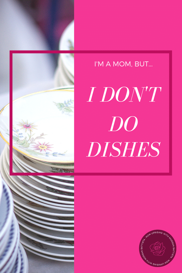 I'm a Mom, and I Don't Do Dishes.