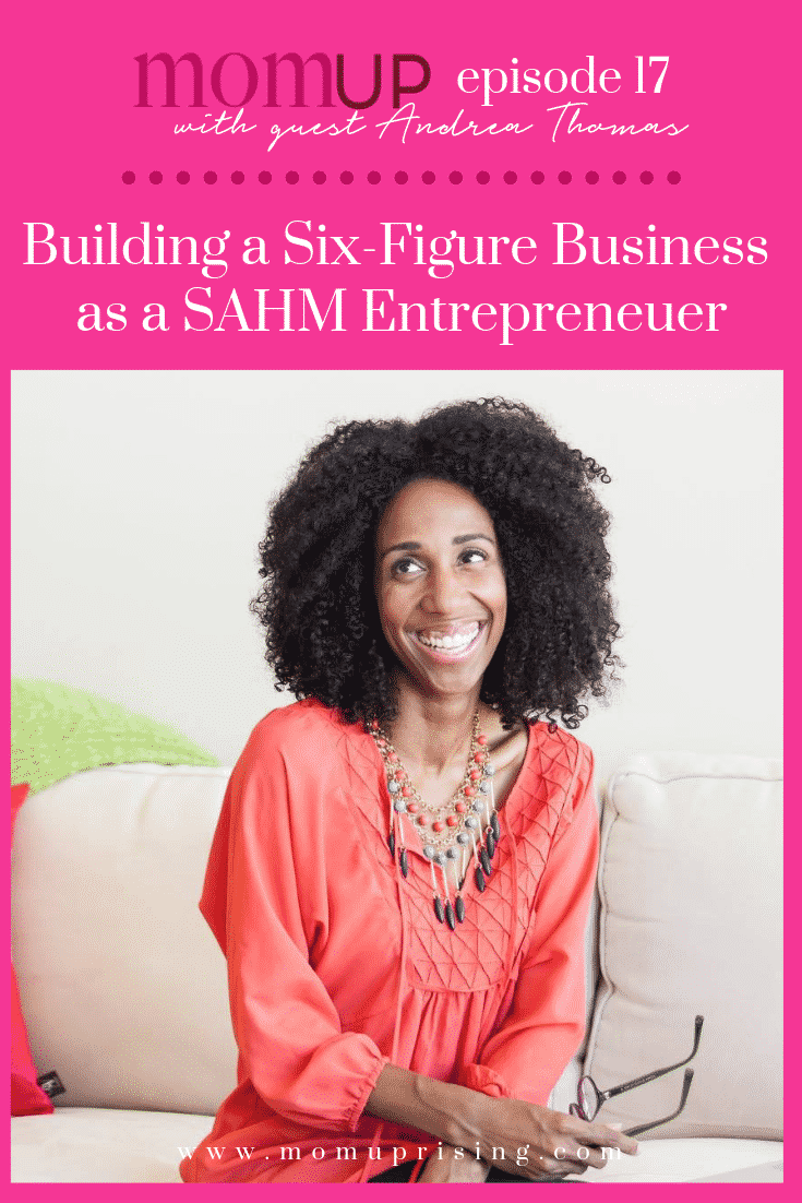 Creating a Six-Figure Business as a Stay-at-Home-Mom Entrepreneur (MomUp Show Episode 17 with Andrea Thomas)