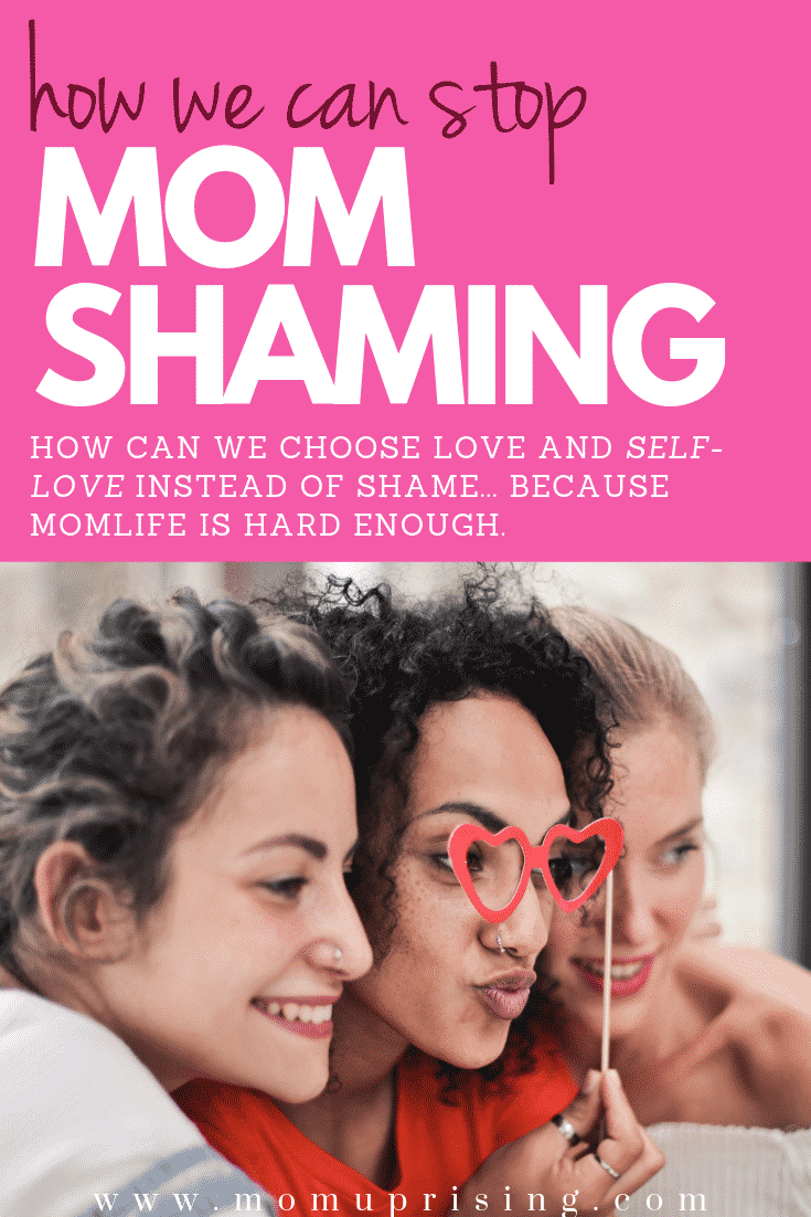Ready to end the mom shaming? Me too! Aren\'t ALL moms? So why don\'t we do it? Because the truth is we are mom shaming ourselves. Maybe it\'s time we embrace some self-love so that we can also share some love with our mom community instead of judging and shaming each other. Let\'s talk about how we can make it happen mamas! End the mom shaming for good. #momlife #motherhood #momshaming #momguilt #selflove