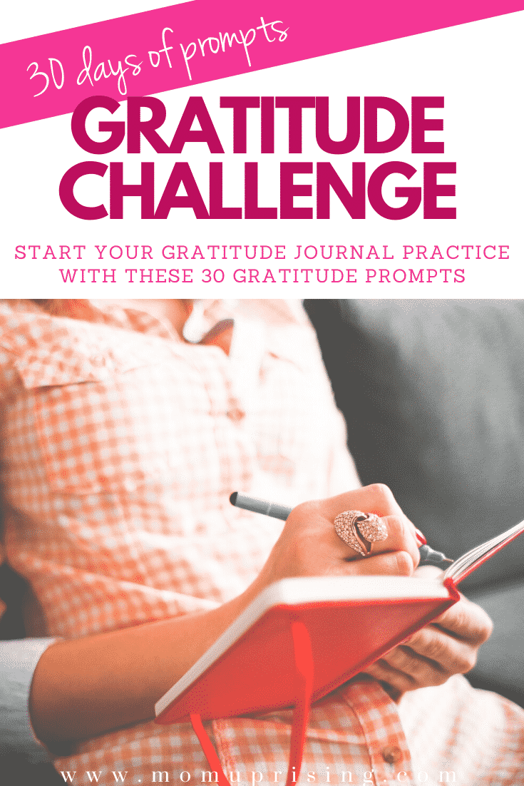 Starting a gratitude practice? This gratitude challenge and gratitude journal prompts to get you started with learning to appreciate all the things in your life so you can be a happier mom. #momlife #gratitude #gratitudechallenge #motherhood #happyfamily #thanksgiving